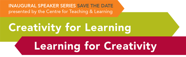 Save the Date for the Centre for Teaching and Learning Speaker Series, Creativity for Learning, Learning for Creativity, Mohawk College
